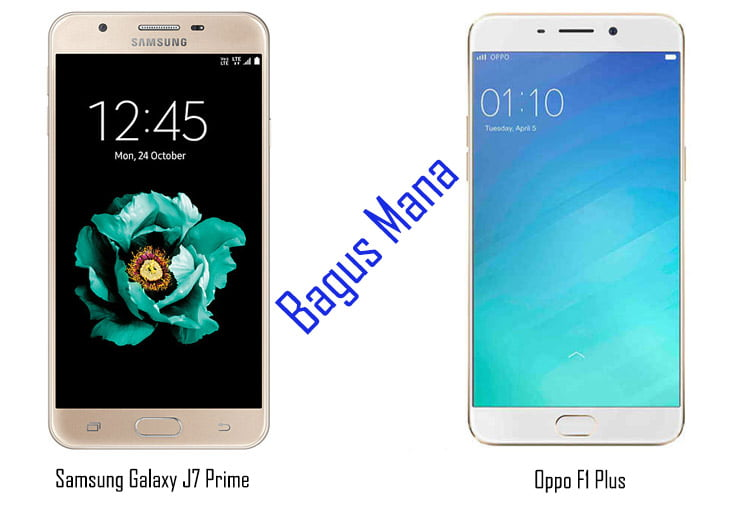 Bagus mana Samsung Galaxy J7 Prime atau Oppo F1 Plus, Oppo F1 Plus, Samsung Galaxy J7 Prime, Perbedaan Samsung Galaxy J7 Prime vs Oppo F1 Plus