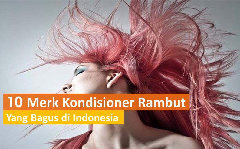 10 Merk Kondisioner Rambut Yang Bagus di Indonesia (Tahun ...
